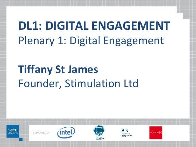 DL1: DIGITAL ENGAGEMENTPlenary 1: Digital EngagementTiffany St JamesFounder, Stimulation Ltd