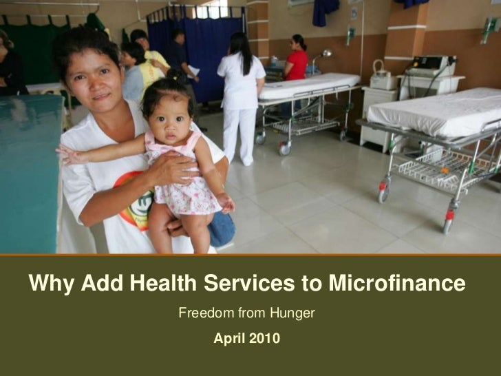 Why Add Health Services to Microfinance              Freedom from Hunger                  April 2010