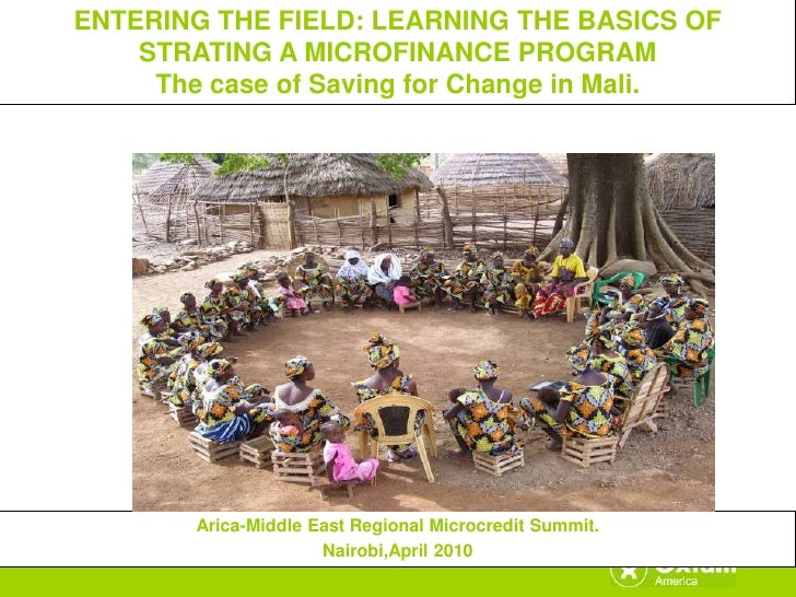 ENTERING THE FIELD: LEARNING THE BASICS OF     STRATING A MICROFINANCE PROGRAM      The case of Saving for Change in Mali....