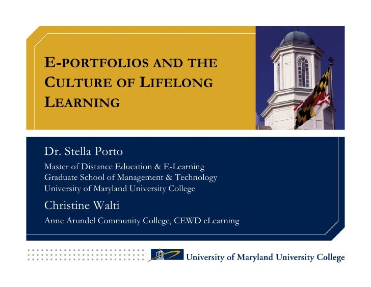 E-PORTFOLIOS AND THE CULTURE OF LIFELONG LEARNING  Dr. Stella Porto Master of Distance Education & E-Learning Graduate Sch...