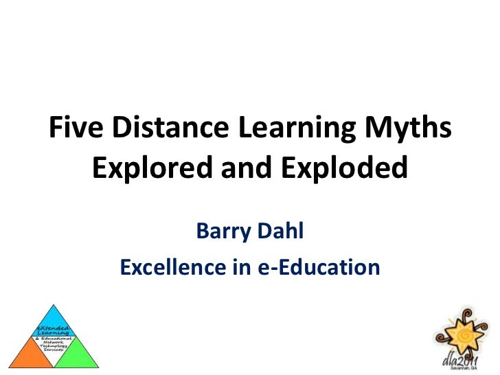 Five Distance Learning Myths Explored and Exploded<br />Barry Dahl<br />Excellence in e-Education<br />