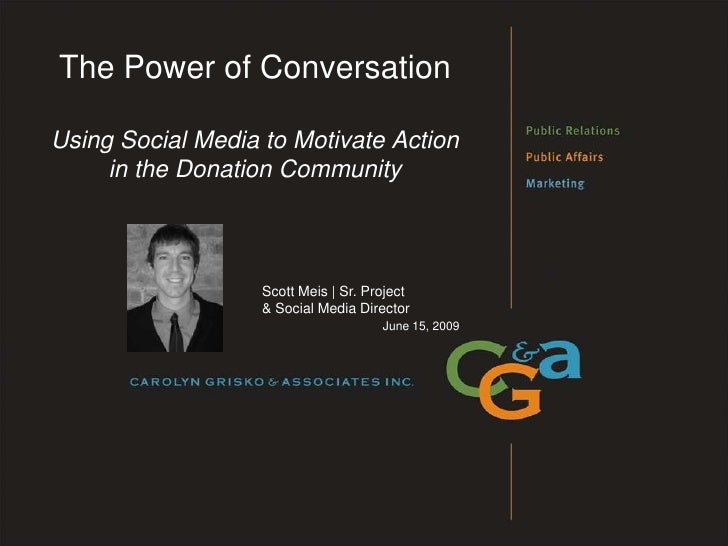 The Power of Conversation  Using Social Media to Motivate Action      in the Donation Community                       Scot...