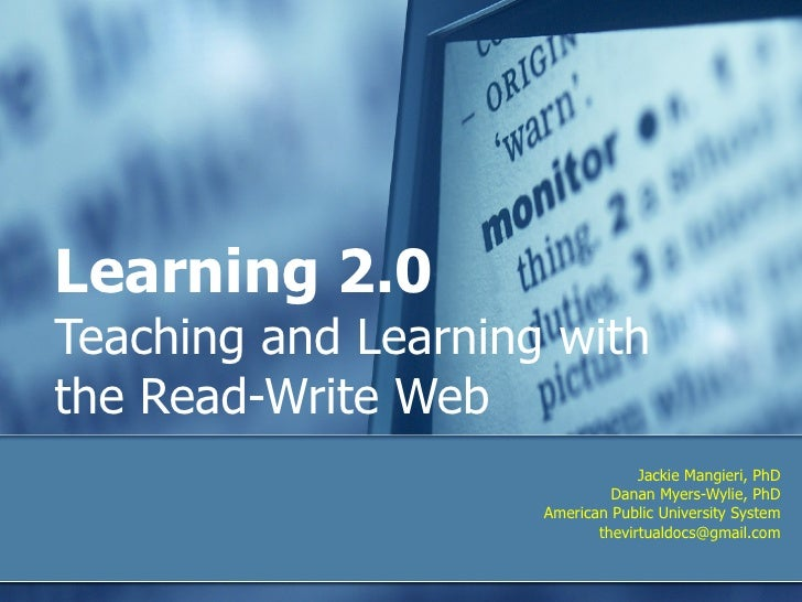 Learning 2.0 Teaching and Learning with the Read-Write Web  Jackie Mangieri, PhD Danan Myers-Wylie, PhD American Public Un...