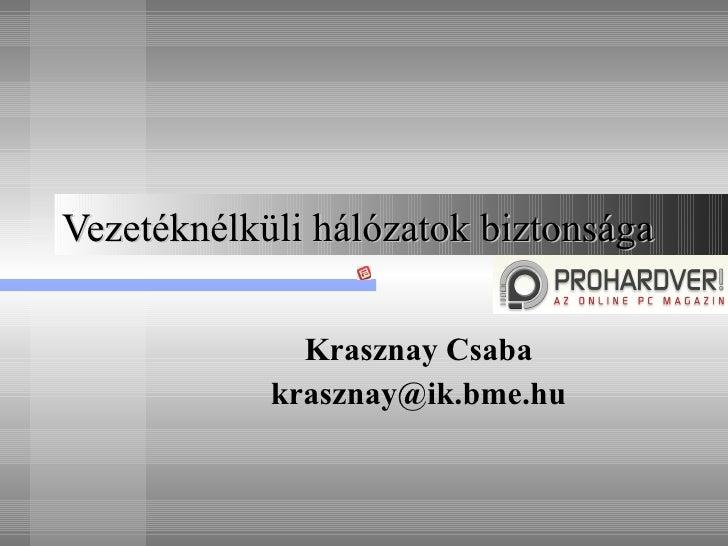 Vezetéknélküli hálózatok biztonsága Krasznay Csaba [email_address]