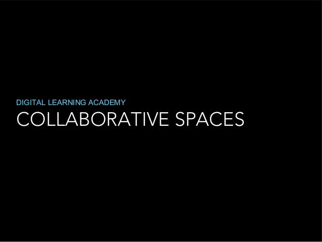 COLLABORATIVE SPACES DIGITAL LEARNING ACADEMY