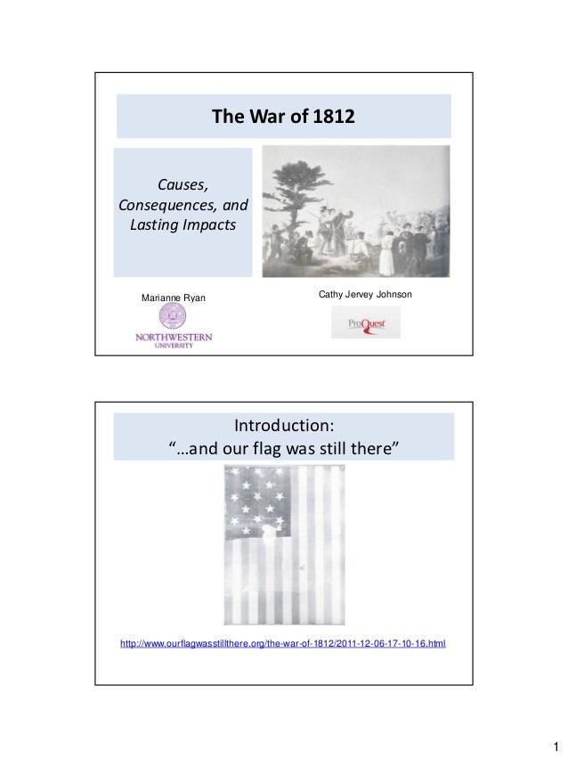 The War of 1812     Causes,Consequences, and Lasting Impacts    Marianne Ryan                             Cathy Jervey Joh...