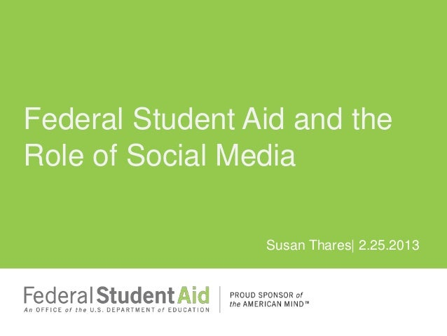 Federal Student Aid and theRole of Social Media                 Susan Thares| 2.25.2013