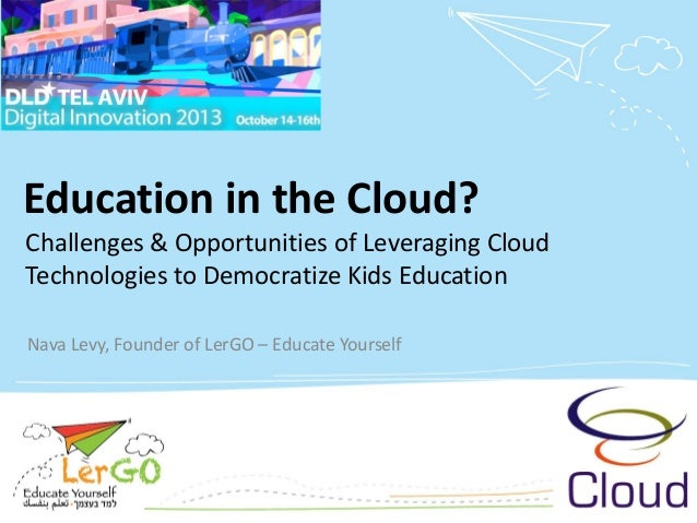 Education in the Cloud? Challenges & Opportunities of Leveraging Cloud Technologies to Democratize Kids Education Nava Lev...