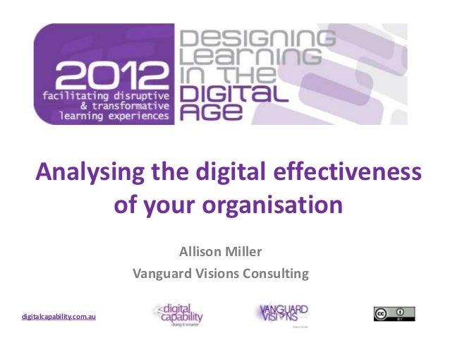 Analysing the digital effectiveness          of your organisation                                 Allison Miller          ...