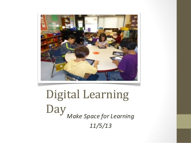 Digital Learning Day Make Space for Learning 11/5/13