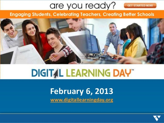 Engaging Students, Celebrating Teachers, Creating Better Schools                 February 6, 2013                  www.dig...