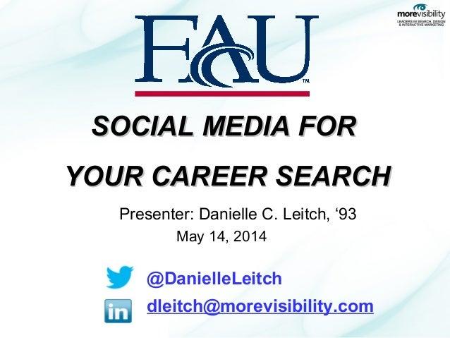 Presenter: Danielle C. Leitch, '93 May 14, 2014 @DanielleLeitch dleitch@morevisibility.com SOCIAL MEDIA FORSOCIAL MEDIA FO...