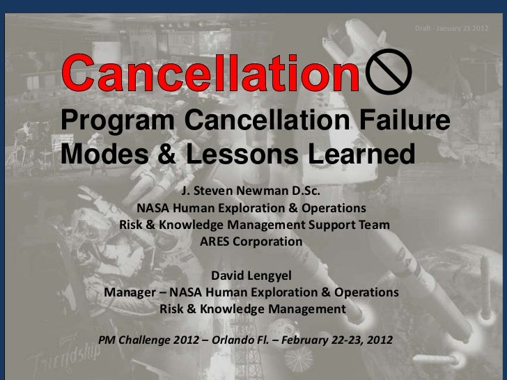 Draft - January 23 2012Program Cancellation FailureModes & Lessons Learned               J. Steven Newman D.Sc.        NAS...