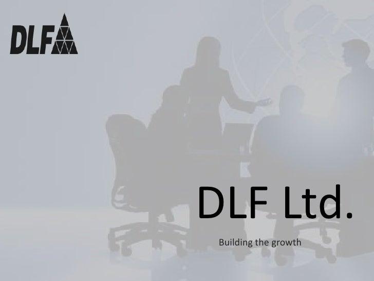 DLF Ltd.<br />Building the growth<br />