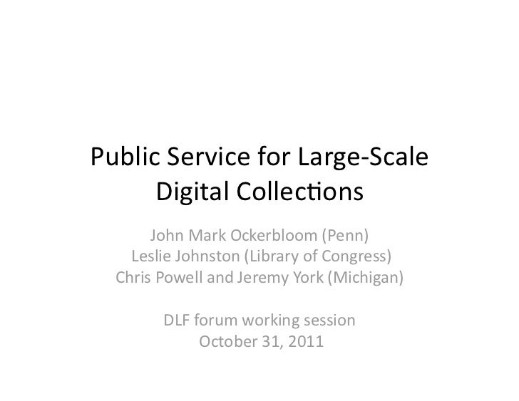 PublicServiceforLarge‐Scale      DigitalCollec5ons       JohnMarkOckerbloom(Penn)   LeslieJohnston(Libraryof...