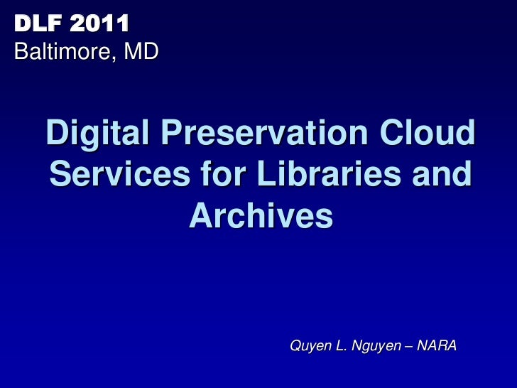 DLF 2011Baltimore, MD  Digital Preservation Cloud  Services for Libraries and           Archives                Quyen L. N...