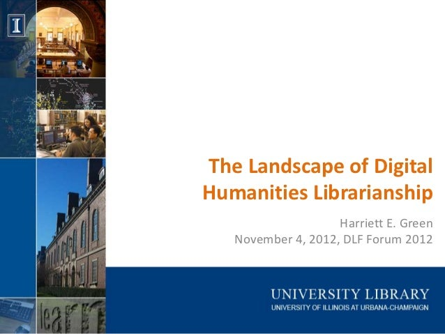 The Landscape of DigitalHumanities Librarianship                    Harriett E. Green   November 4, 2012, DLF Forum 2012