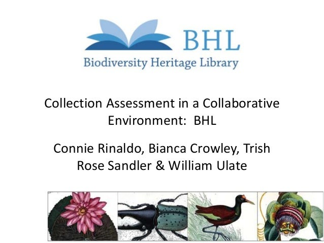 Collection Assessment in a Collaborative Environment: BHL Connie Rinaldo, Bianca Crowley, Trish Rose Sandler & William Ula...