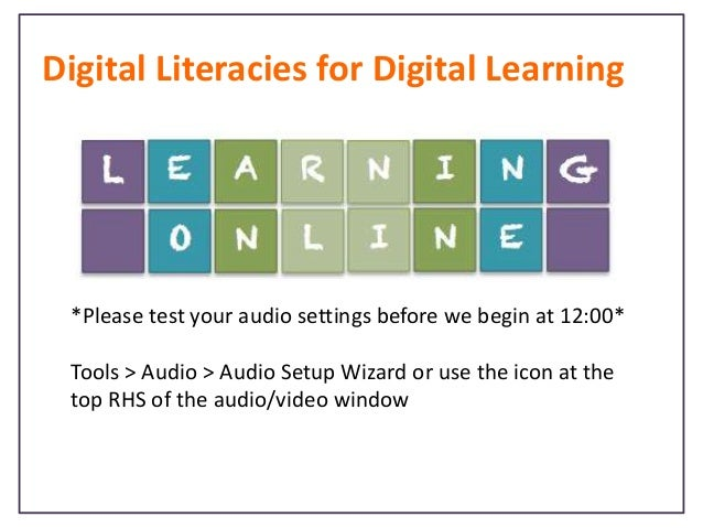 Digital Literacies for Digital Learning  *Please test your audio settings before we begin at 12:00*  Tools > Audio > Audio...