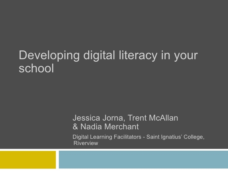 Developing digital literacy in yourschool          Jessica Jorna, Trent McAllan          & Nadia Merchant          Digital...