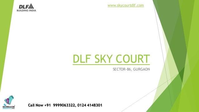 www.skycourtdlf.com                      DLF SKY COURT                                          SECTOR-86, GURGAONCall Now...