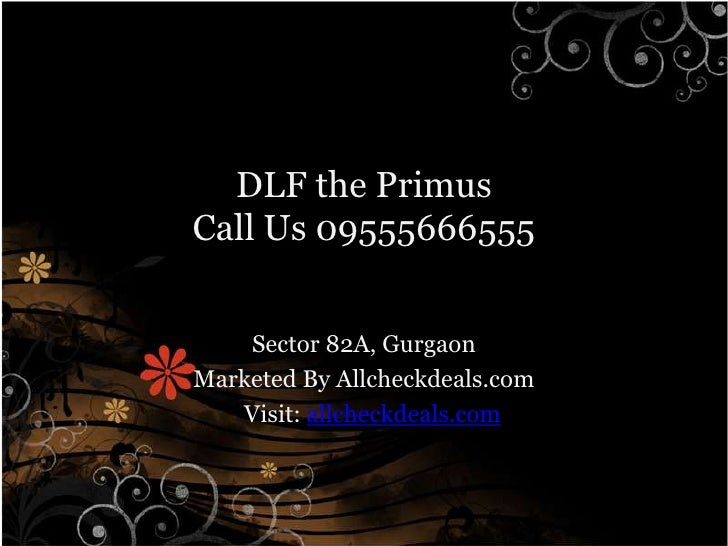 DLF the PrimusCall Us 09555666555    Sector 82A, GurgaonMarketed By Allcheckdeals.com   Visit: allcheckdeals.com