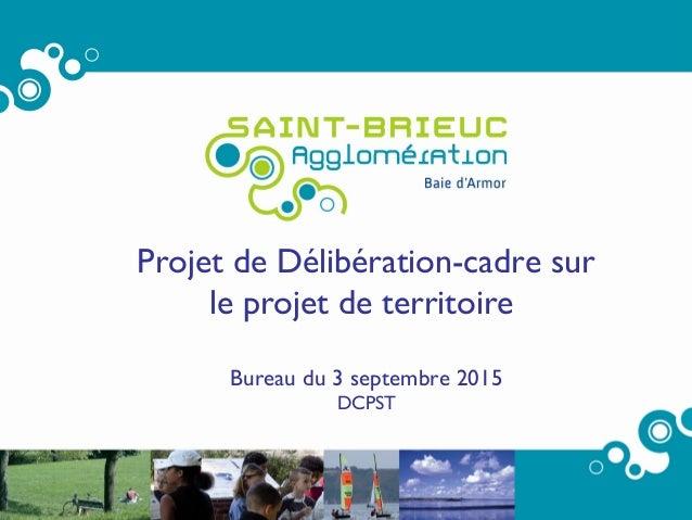1 Projet de Délibération-cadre sur le projet de territoire Bureau du 3 septembre 2015 DCPST
