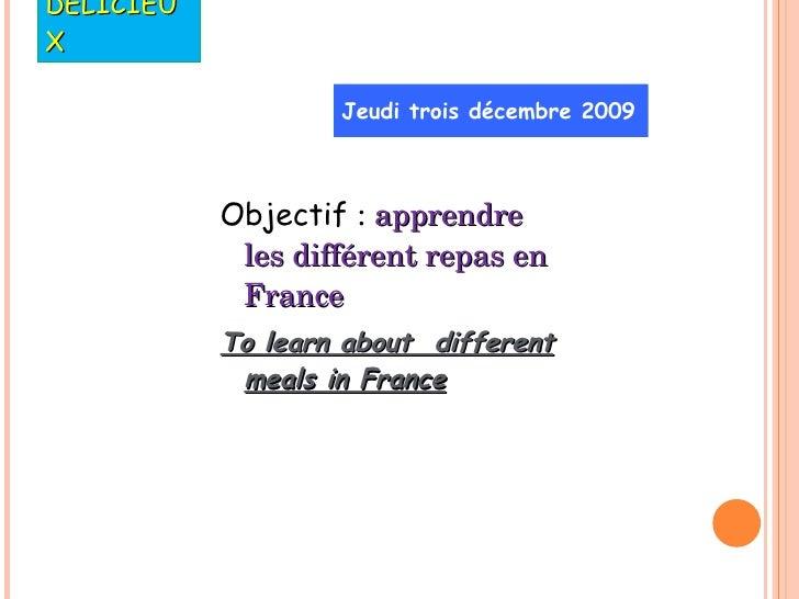 DÉLICIEUX <ul><li>Objectif  :  apprendre les différent repas en France </li></ul><ul><li>To  learn about  different meals ...