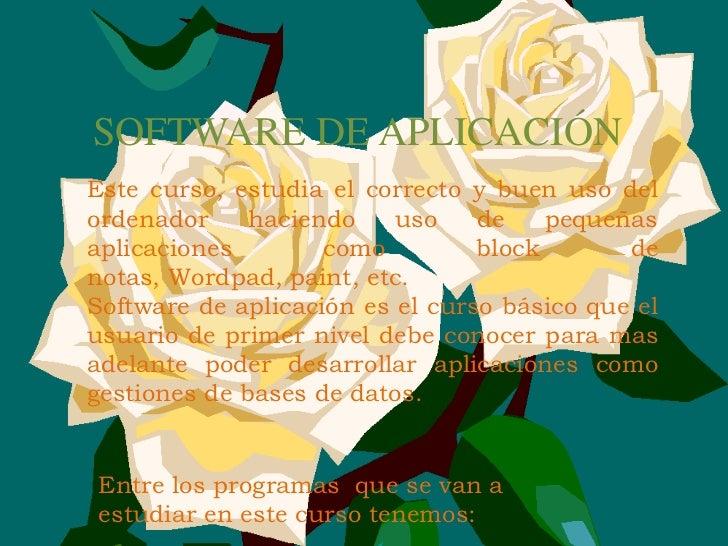SOFTWARE DE APLICACIÓN Este curso, estudia el correcto y buen uso del ordenador     haciendo    uso    de    pequeñas apli...