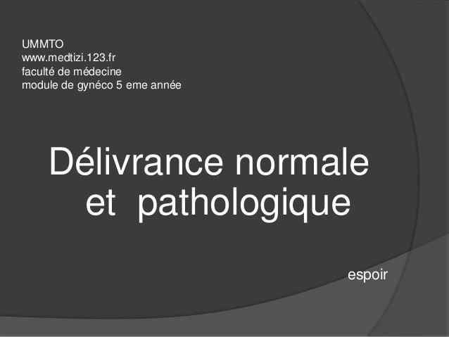 UMMTOwww.medtizi.123.frfaculté de médecinemodule de gynéco 5 eme année    Délivrance normale      et pathologique         ...