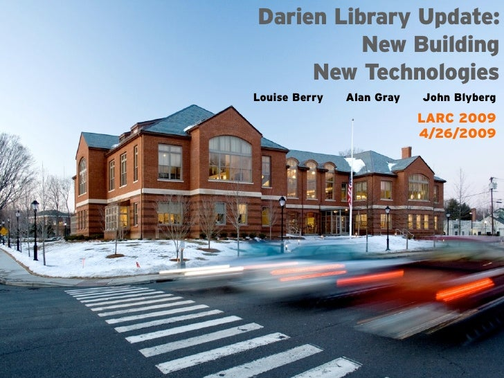 Darien Library Update:           New Building      New Technologies Louise Berry   Alan Gray   John Blyberg               ...