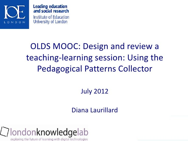 OLDS MOOC: Design and review ateaching-learning session: Using the   Pedagogical Patterns Collector              July 2012...