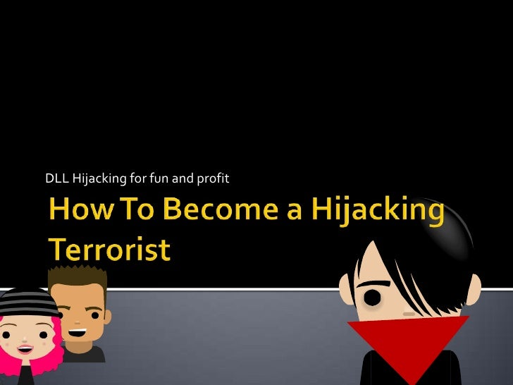 How To Become a Hijacking Terrorist<br />DLL Hijacking for fun and profit<br />