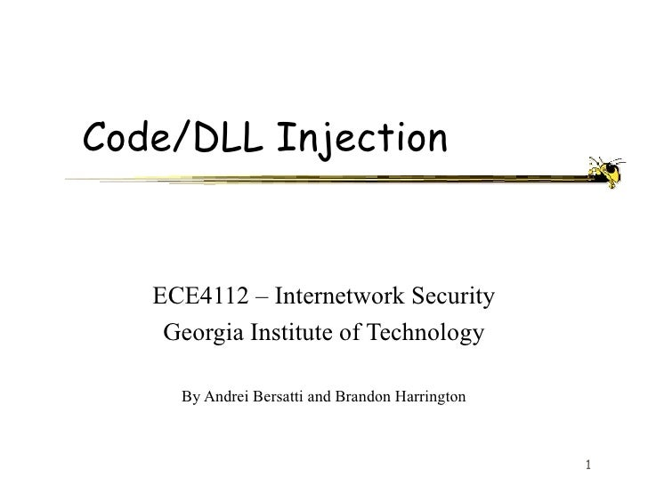 Code/DLL Injection      ECE4112 – Internetwork Security     Georgia Institute of Technology       By Andrei Bersatti and B...