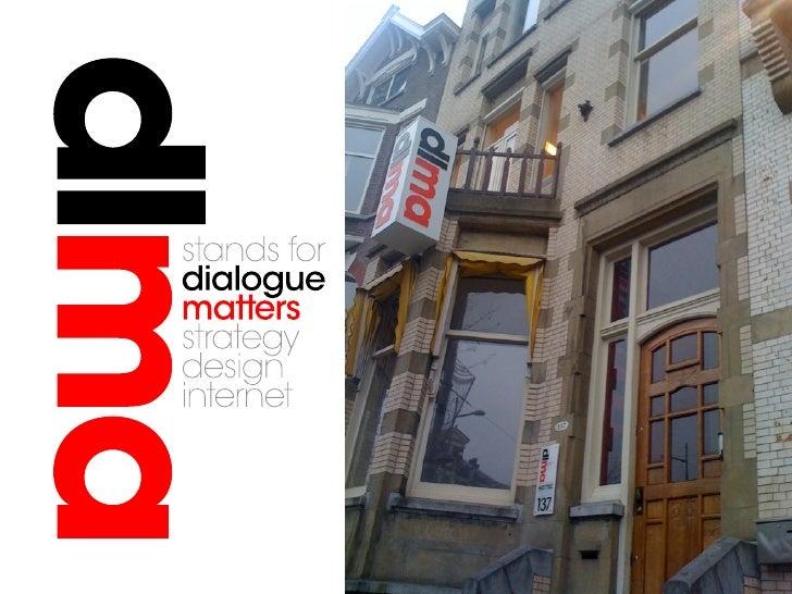 Dialogue matters DLMA bestrijkt alle facetten van online marketing. Van het opzetten van een strategisch marketingplan tot...