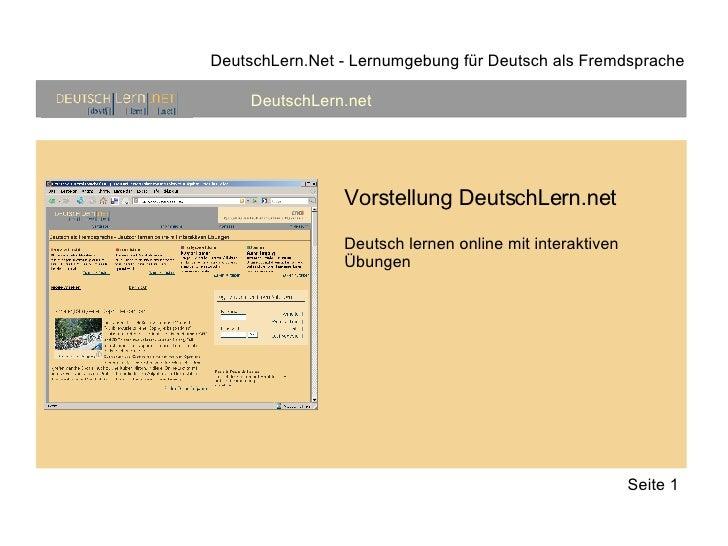 DeutschLern.Net - Lernumgebung für Deutsch als Fremdsprache DeutschLern.net Seite 1 Vorstellung DeutschLern.net Deutsch le...