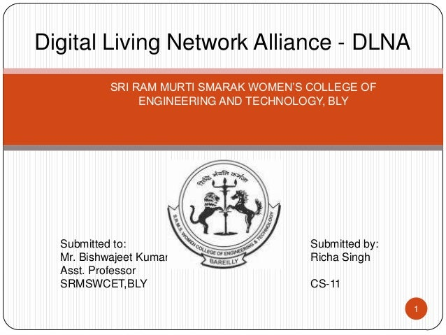 Digital Living Network Alliance - DLNA SRI RAM MURTI SMARAK WOMEN'S COLLEGE OF ENGINEERING AND TECHNOLOGY, BLY Submitted t...