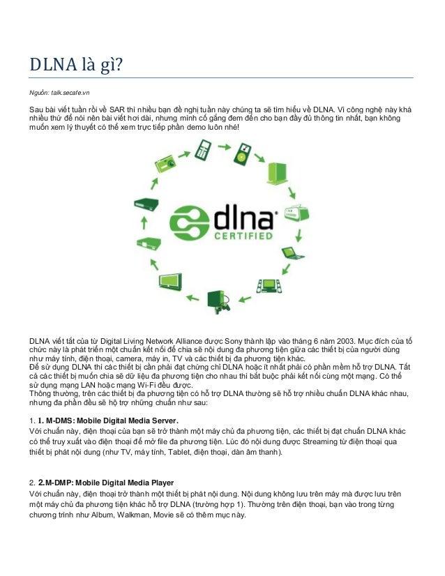 DLNA là gì? Nguồn: talk.secafe.vn Sau bài viết tuần rồi về SAR thì nhiều bạn đề nghị tuần này chúng ta sẽ tìm hiểu về DLNA...