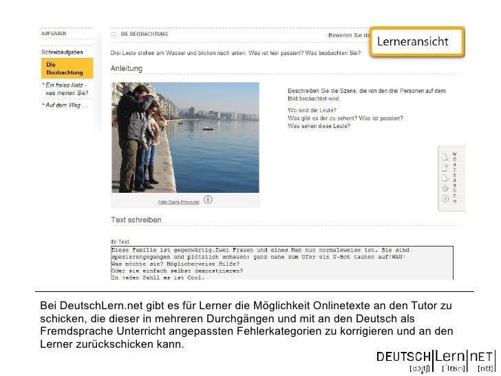 Bei DeutschLern.net gibt es für Lerner die Möglichkeit Onlinetexte an den Tutor zu schicken, die dieser in mehreren Durchg...
