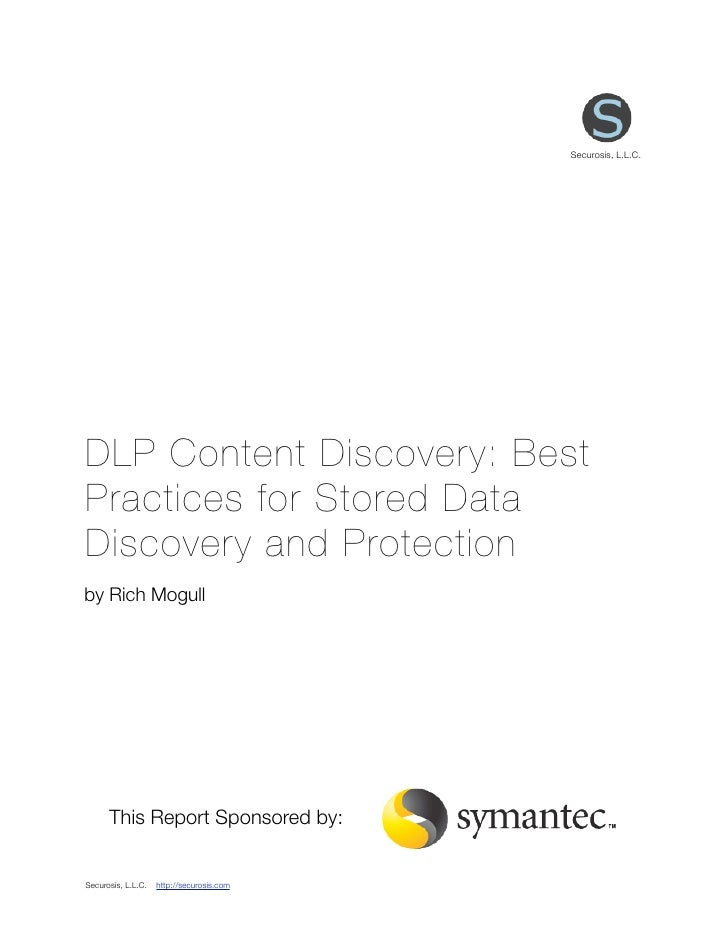 Securosis, L.L.C.DLP Content Discovery: BestPractices for Stored DataDiscovery and Protectionby Rich Mogull      This Repo...