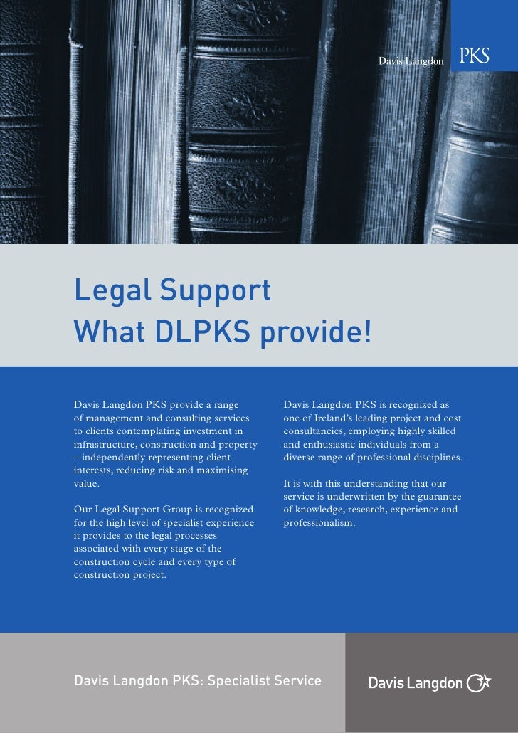 Legal Support What DLPKS provide!  Davis Langdon PKS provide a range             Davis Langdon PKS is recognized as of man...