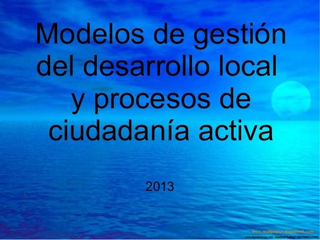 Modelos de gestión del desarrollo local y procesos de ciudadanía activa 2013