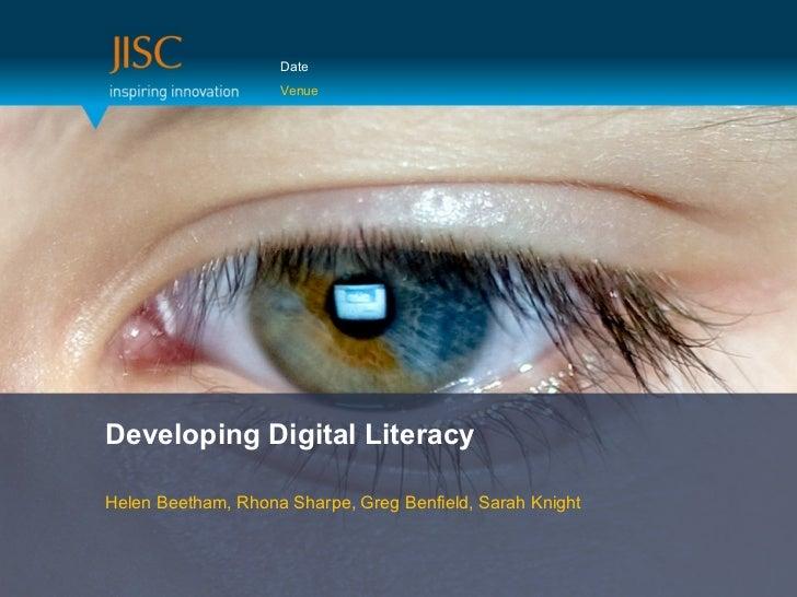 Date                    VenueDeveloping Digital LiteracyHelen Beetham, Rhona Sharpe, Greg Benfield, Sarah Knight