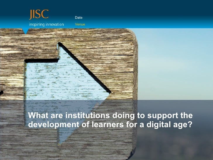 Date           VenueWhat are institutions doing to support thedevelopment of learners for a digital age?