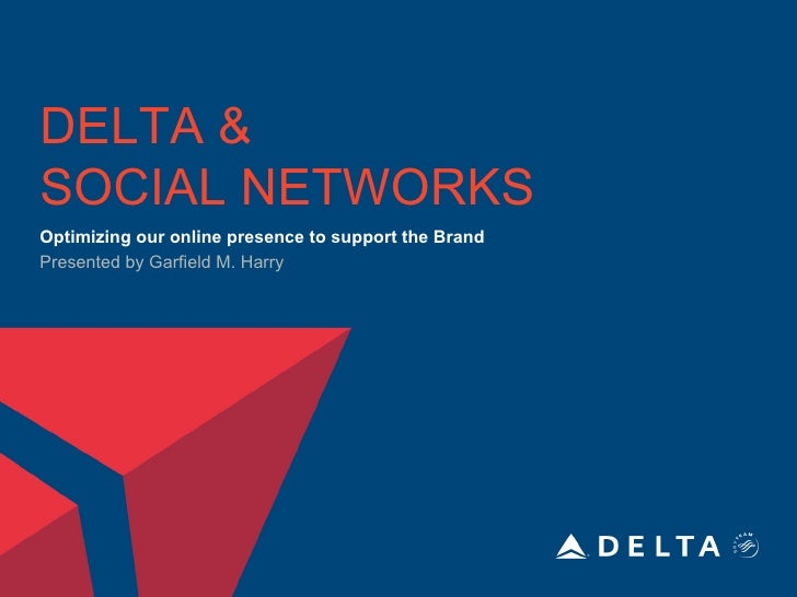 DELTA &SOCIAL NETWORKSOptimizing our online presence to support the BrandPresented by Garfield M. Harry