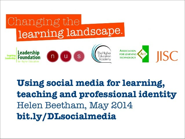Using social media for learning, teaching and professional identity Helen Beetham, May 2014 bit.ly/DLsocialmedia