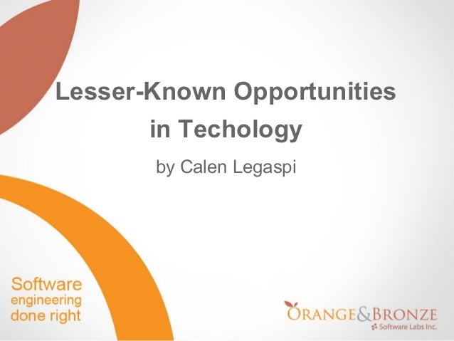 Lesser-Known Opportunities       in Techology       by Calen Legaspi