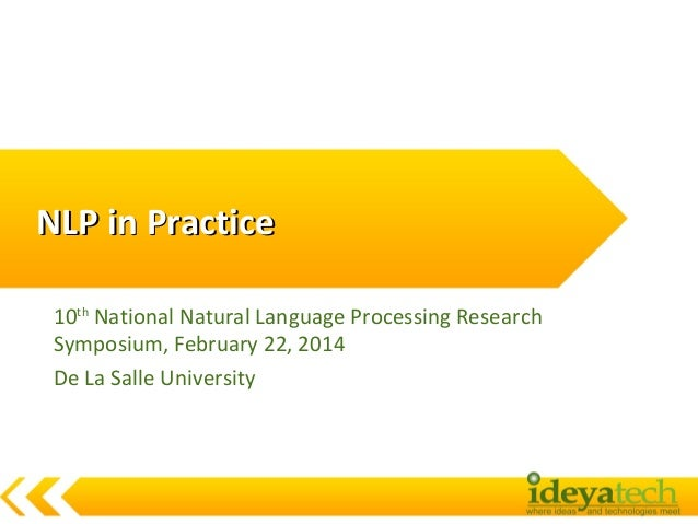 NLP in Practice 10th National Natural Language Processing Research Symposium, February 22, 2014 De La Salle University