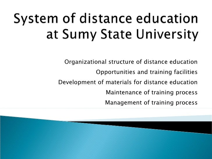 Organizational structure of distance education Opportunities and training facilities Development of materials for distance...