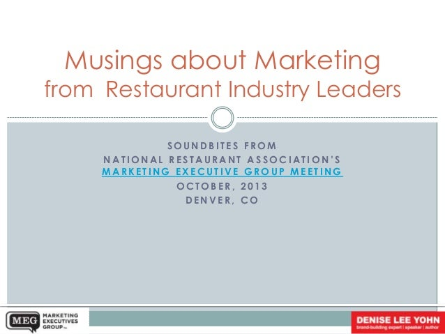 Musings about Marketing  from Restaurant Industry Leaders SOUNDBITES FROM NATIONAL RESTAURANT ASSOCIATION'S MARKETING EXEC...